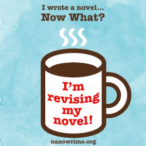 """coffee cup drawing and text, """"I wrote a novel...now what? I'm revising my novel"""""""