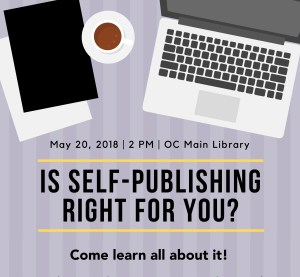 Flyer that says, Is self-publishing right for you, May 20,, 2018 2 PM at the OC main library