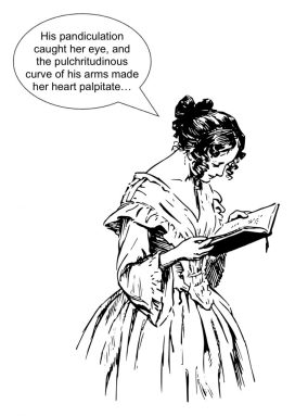 drawing of woman in old-fashioned dress reading a book, with word bubble that reads, His pandiculation caught her eye, and the pulchritudinous curve of his arms made her heart palpitate""