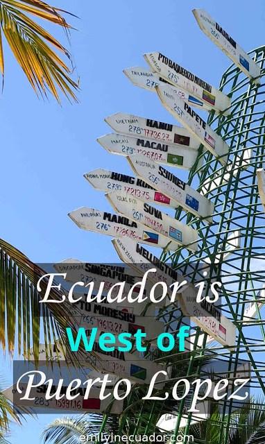 Ecuador is West of Puerto Lopez