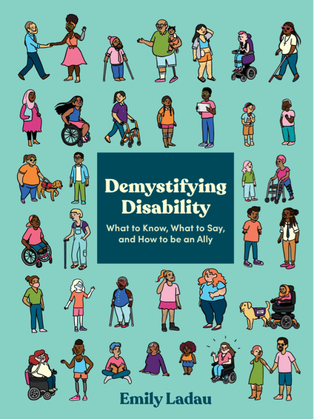 Demystifying Disability: What to Know, What to Say, and How to be an Ally - Emily Ladau