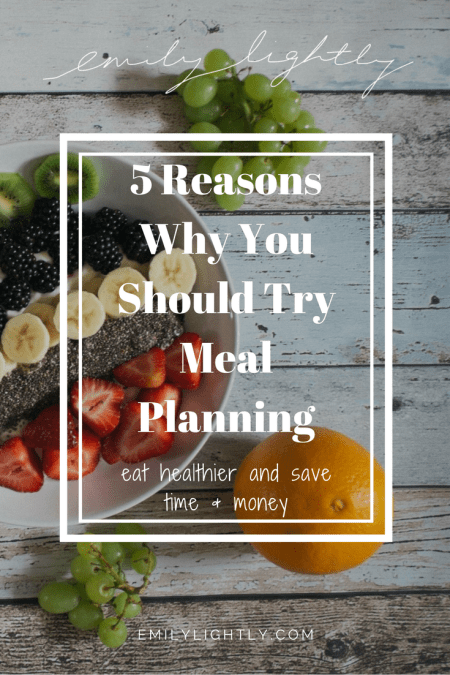 5 Reasons Why You Should Try Meal Planning