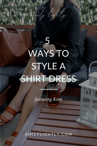 5 Ways to Style a Shirt Dress featuring Kotn - Emily Lightly