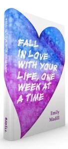Kickstarter Campaign, Fall in Love Kickstarter Campaign, Fall in Love With Your Life, One Week at a Time, Emily Madill, Kickstarter Campaign, Self-Care Book, Self-Love, Wellnes Practice, Life Coach, LovingLife
