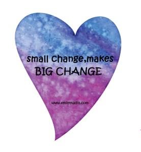 Small change makes Big change, Change, Baby Steps, Goals, Motivation, Dreams, Accomplishment, Confidence, Self-Love, Life Coach, Emily Madill, LovingLife