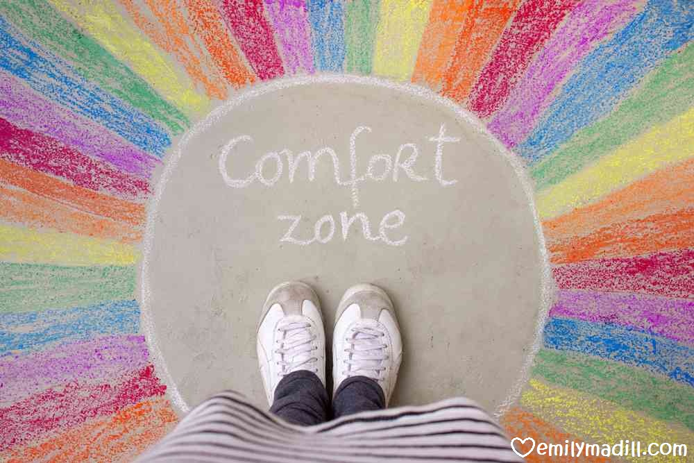 Comfort Zone, Step Outside of Your Comfort Zone, Courage, Goals, Dreams, Happiness, Joyful Habits, Life Coach, Emily Madill, LovingLife