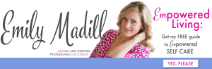 Empowered Living, Empowered Women, Inspirational Women, Empowerment Author, Empowerment Coach, Influential Women, Women Thought Leaders, Self-Care, Self-Love, Self-Worth, Joyful Habits, Self-Love E-Courses, Loving Life, Emily Madill