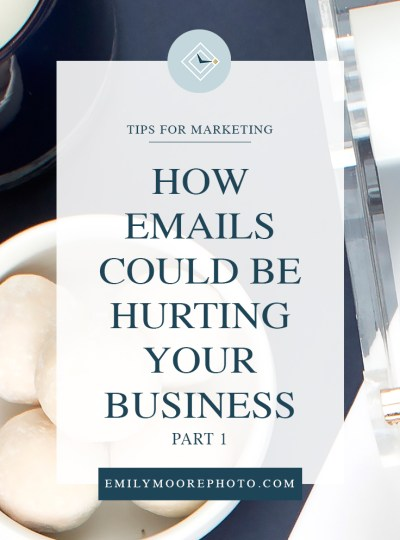 How Emails Could Be Hurting Your Business (Part 1) | Emily Moore | Private Photo Editor