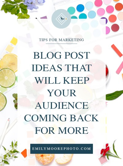 Blog Post Ideas That Will Keep Your Audience Coming Back for More