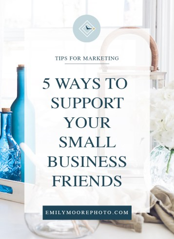 5 Ways to Support Your Small Business Friends | Emily Moore | Private Photo Editor