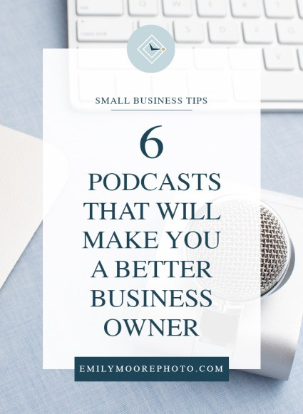 6 Podcasts That Will Make You a Better Business Owner | Emily Moore Boutique Photo Editing | Private Photo Editor | www.emilymoorephoto.com