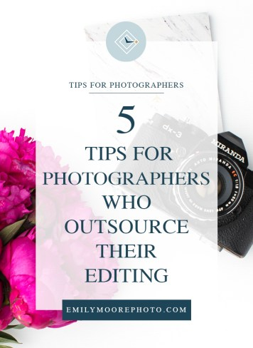 5 Tips for Photographers Who Outsource Their Editing | Emily Moore | Private Photo Editor | Boutique Photo Editing