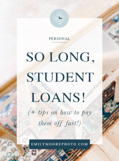 So Long, Student Loans! (+ Tips on How to Pay Them Off FAST!) | Emily Moore | Private Photo Editor