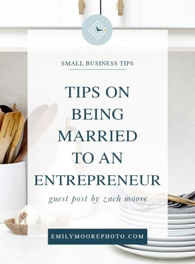 Guest Post: Tips on Being Married to an Entrepreneur | Emily Moore | Private Photo Editor