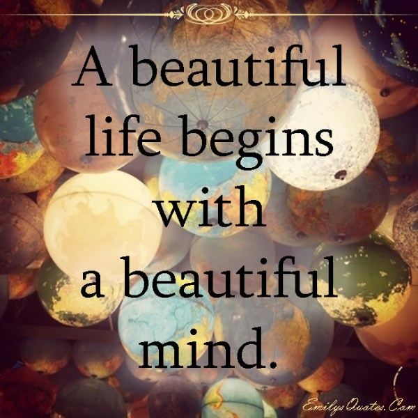 A beautiful life begins with a beautiful mind   Popular ...