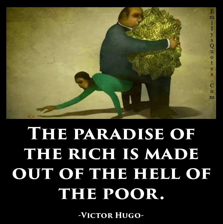 https://i1.wp.com/emilysquotes.com/wp-content/uploads/2015/04/EmilysQuotes.Com-paradise-rich-made-hell-poor-people-money-sad-negative-consequences-Victor-Hugo.jpg