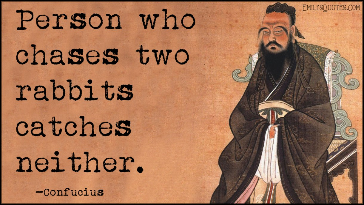 Image result for one who chases two rabbits catches neither confucius