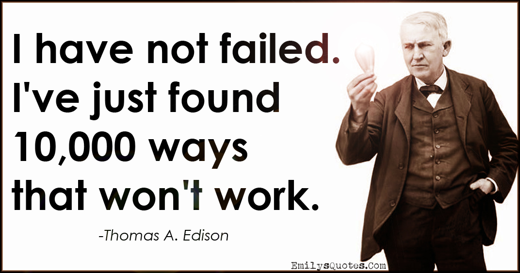 https://i1.wp.com/emilysquotes.com/wp-content/uploads/2015/05/EmilysQuotes.Com-amazing-great-inspirational-failure-10000-ways-wont-work-success-science-attitude-Thomas-A.-Edison.jpg