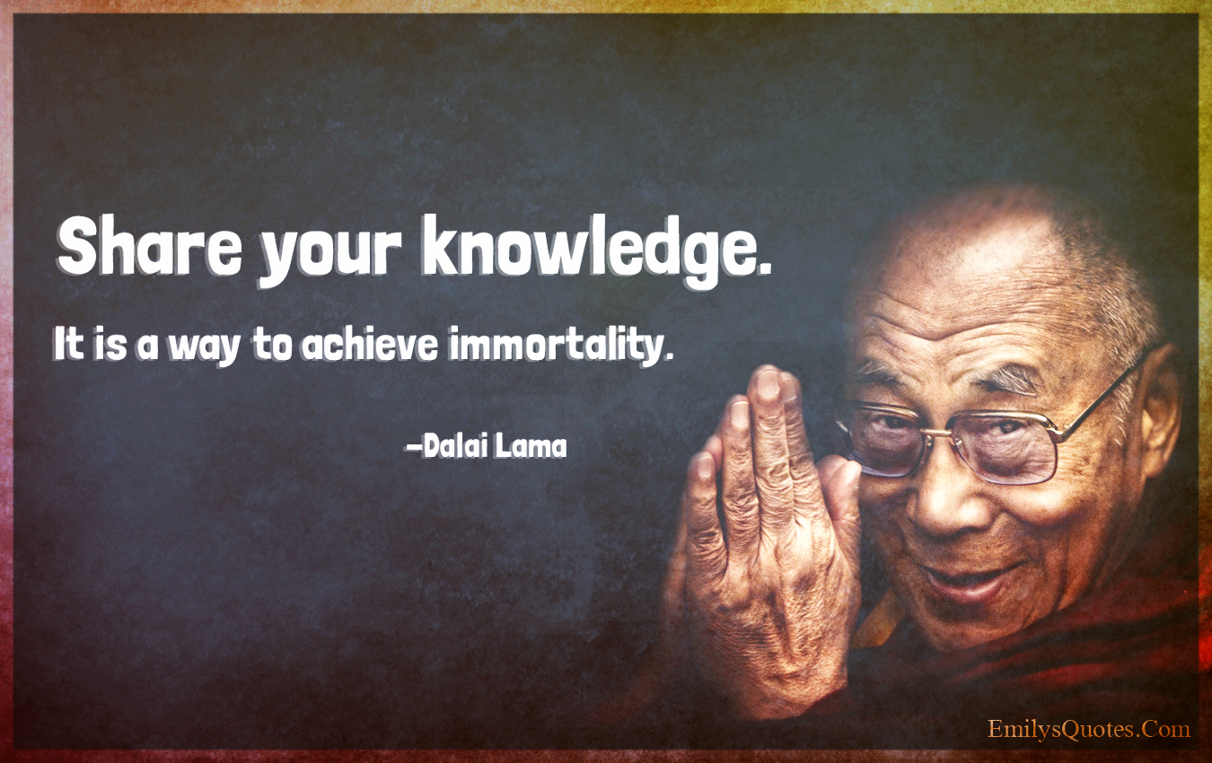 Share Your Knowledge It Is A Way To Achieve Immortality Popular Inspirational Quotes At Emilysquotes