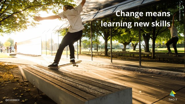 Change means learning new skills