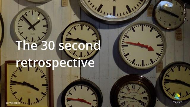 the 30 second retrospective