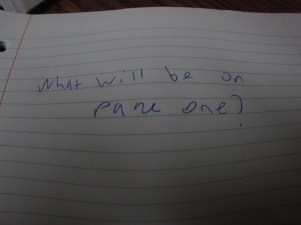 """A notebook that says """"What will be on page one on it"""