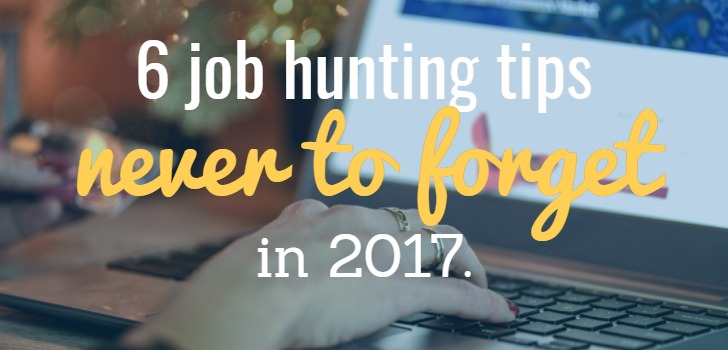 6 Job Hunting Tips Never To Forget in 2017!