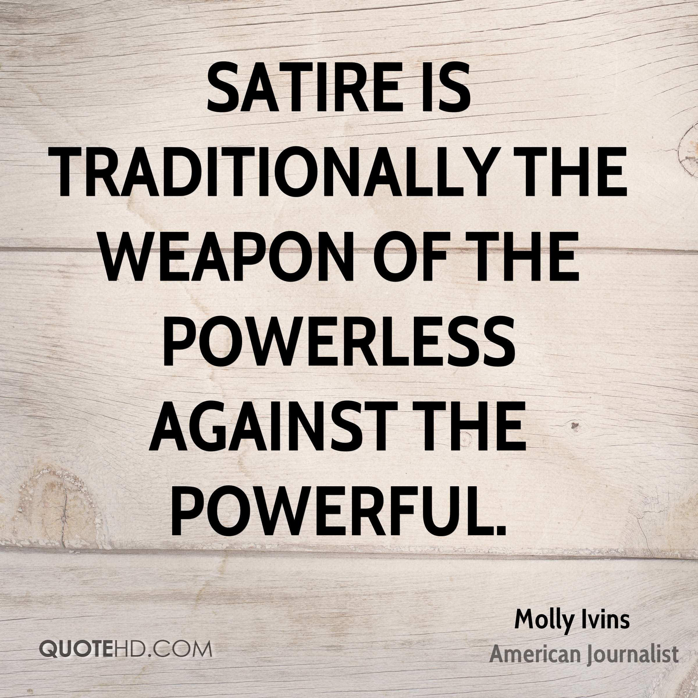 molly-ivins-journalist-quote-satire-is-traditionally-the-weapon-of.jpg