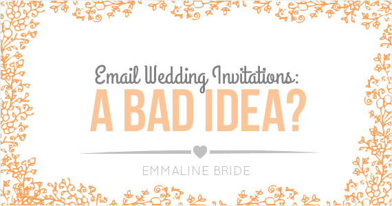 are email wedding invitations a bad idea? | emmaline bride wedding,