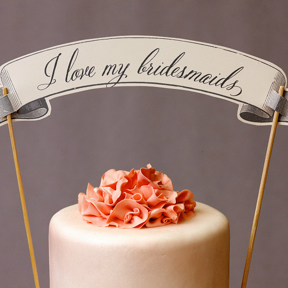 i love my bridesmaids cake banner