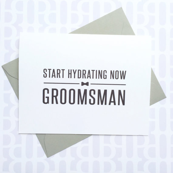 start hydrating now | Funny Groomsmen Cards He'll Actually Want to Send | via http://emmalinebride.com/groomsmen/groomsmen-cards-funny/