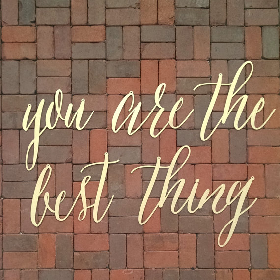 you are the best thing wood decor
