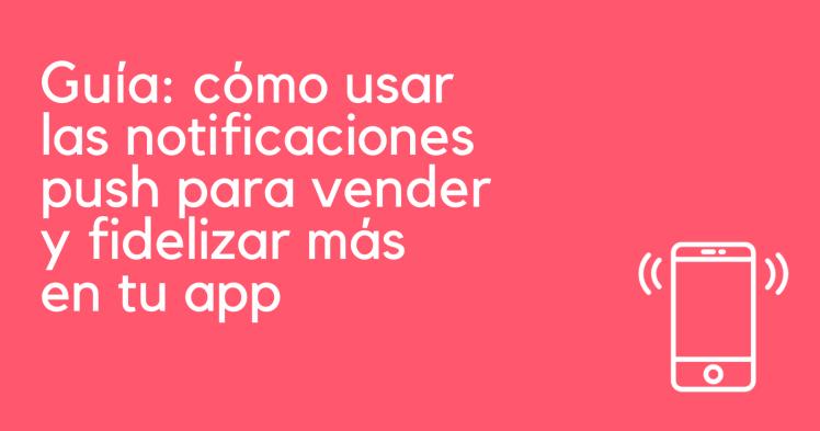 Notificaciones push - marketing de apps