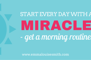 Start every day with a miracle – get a morning routine