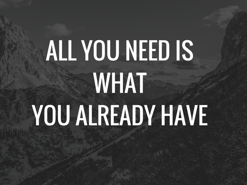 all you need you already have it