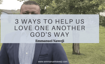 3 Biblical Ways To Help Us Love One Another - Emmanuel Naweji