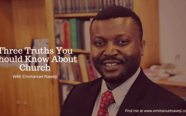 Three Important Truths To Know About The Church - Emmanuel Naweji