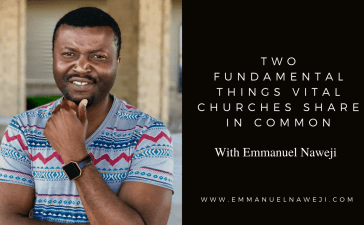 Two Fundamental Things Vital Churches Share In Common - Emmanuel Naweji