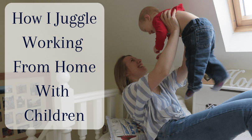 me lifting William in the air with the words written on the left How I Juggle Working from home with children