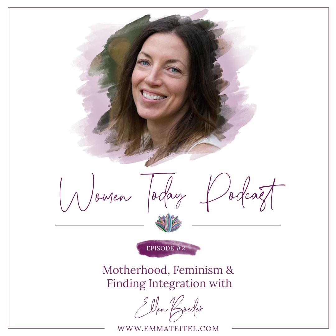 Motherhood, Feminism & Finding Integration with Ellen Boeder