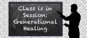 Generational Healing Class Ancestral Cleansing