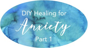 DIY healing for anxiety part 1 overcoming fear