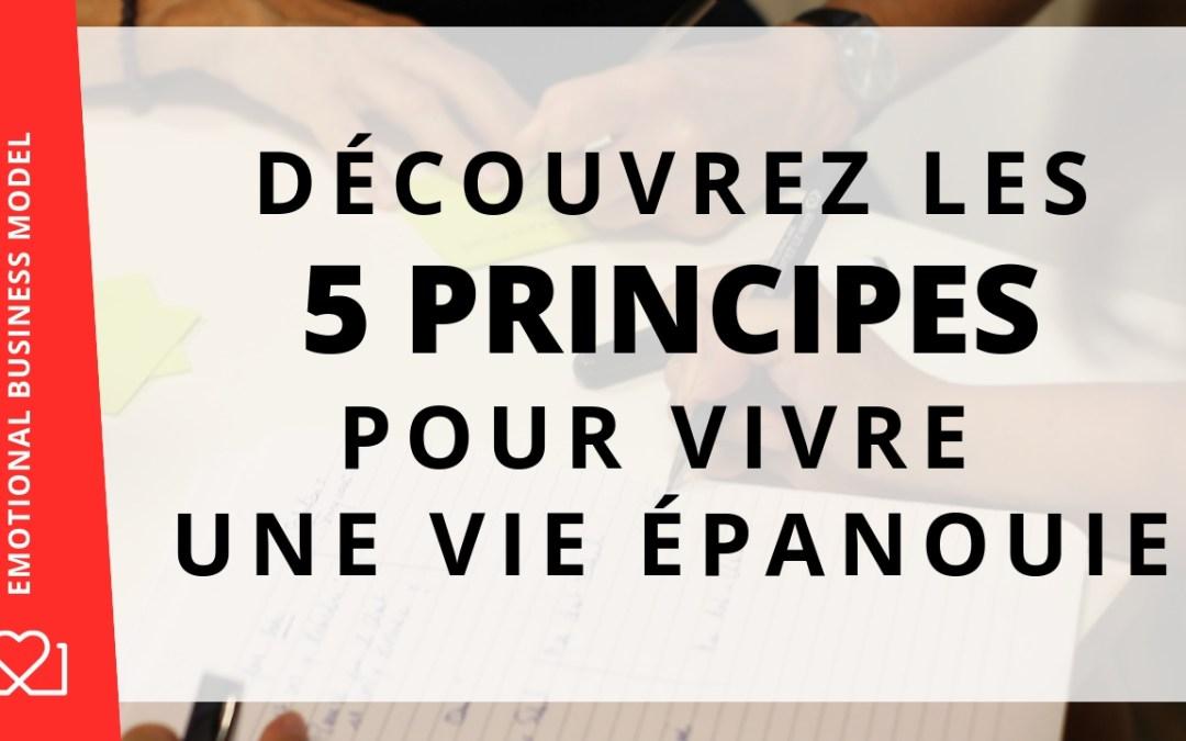 Les 5 principes pour vivre une vie épanouie et enfin se sentir heureux et libre !