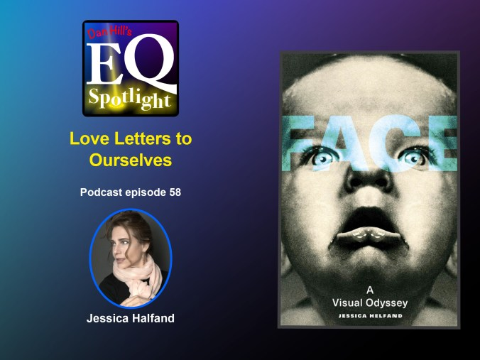 """Image of author Jessica Halfand and an image of her book """"Face: A Visual Odyssey"""" for Dan Hill's EQ Spotlight Podcast episode #58 """"Love Letters to Ourselves""""."""