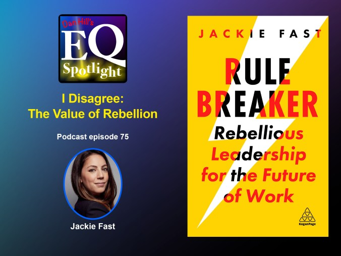 """Images of Author Jackie Fast and her new book """"Rule Breaker: Rebellious Leadership for the Future of Work"""" for Dan Hill's EQ Spotlight podcast, episode 75 """"I Disagree: The Value of Rebellion"""""""