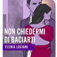 Recensione : Non chiedermi di baciarti di Ylenia Luciani
