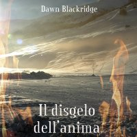 Coming soon: Il disgelo dell'anima di Dawn Blackridge