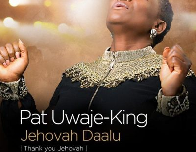 """#MusicReview: """"Jehovah Daalu"""" by Pat Uwaje King"""