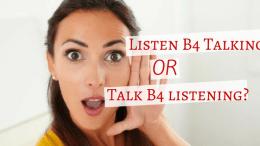 Listen before talking