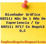 Diseñador Gráfico &8211; Más De 1 Año De Experiencia / Ep &8211; H717 En Bogotá D.C